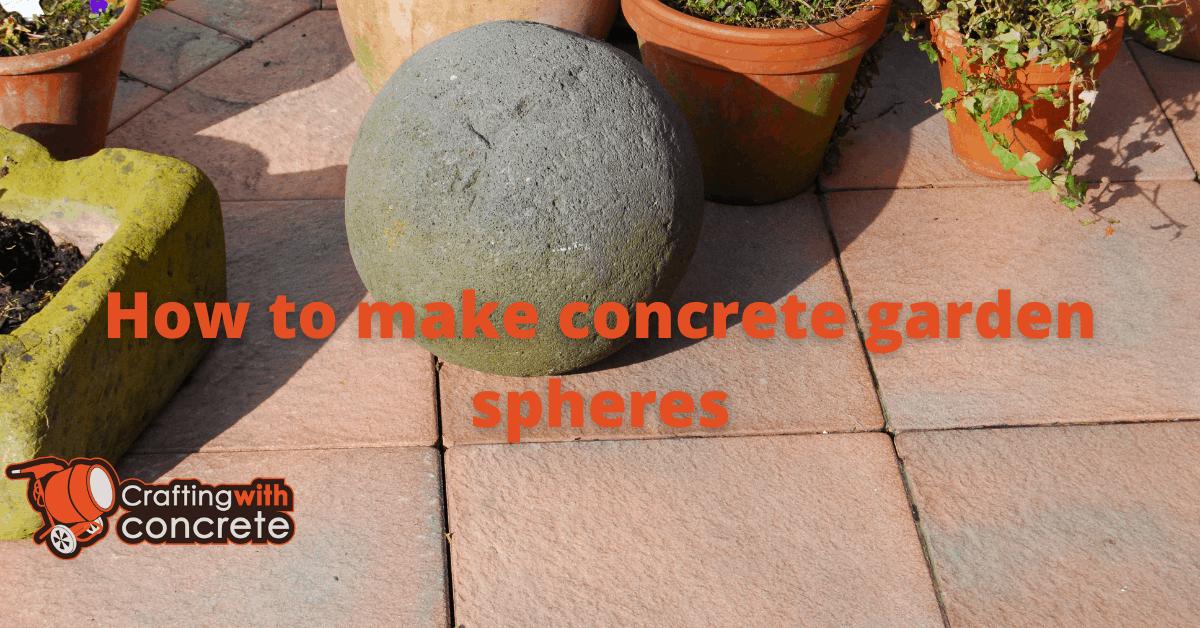 How To Make Concrete Garden Spheres, How To Make Concrete Garden Spheres